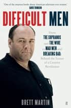 Difficult Men - From The Sopranos and The Wire to Mad Men and Breaking Bad ebook by Brett Martin