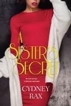 A Sister's Secret ebook by Cydney Rax