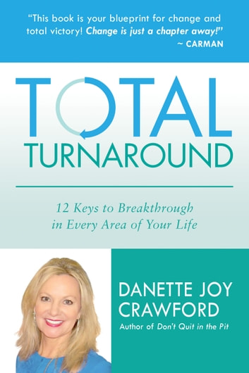 Total Turnaround - 12 Keys to Breakthrough in Every Area of Your Life ebook by Danette Crawford