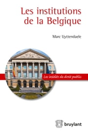 Les institutions de la Belgique ebook by Marc Uyttendaele