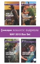 Harlequin Romantic Suspense May 2015 Box Set - Heir to Murder\Capturing the Huntsman\Killer Exposure\Protecting His Brother's Bride ebook by Elle James, C.J. Miller, Lara Lacombe,...