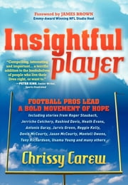 Insightful Player - Football Pros Lead a Bold Movement of Hope ebook by Chrissy Carew, James Brown, Roger Staubach,...