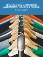 Retail Fashion Merchandise Assortment Planning and Trading ebook by Charles Nesbitt