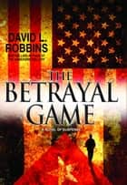 The Betrayal Game ebook by David L. Robbins