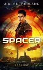Spacer - Spacer, Smuggler, Pirate, Spy, #1 ebook by J.A. Sutherland