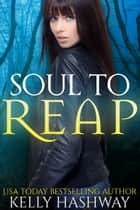 Soul to Reap ebook by Kelly Hashway