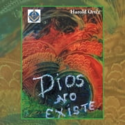 Dios no existe ebook by Harold Ortiz