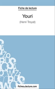 Youri - Analyse complète de l'œuvre ebook by Marie Mahon,fichesdelecture.com
