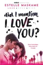 Did I Mention I Love You? ebook by Estelle Maskame