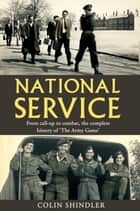 National Service - From Aldershot to Aden: tales from the conscripts, 1946-62 ebook by Colin Shindler