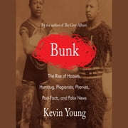 Bunk - The Rise of Hoaxes, Humbug, Plagiarists, Phonies, Post-Facts, and Fake News audiobook by Kevin Young