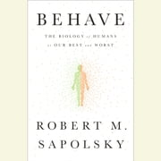Behave - The Biology of Humans at Our Best and Worst livre audio by Robert M. Sapolsky