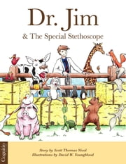 Dr. Jim & the Special Stethoscope ebook by Scott Thomas Nicol,David W. Youngblood