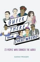 Queer, There, and Everywhere - 23 People Who Changed the World ebook de Sarah Prager, Zoe More O'Ferrall