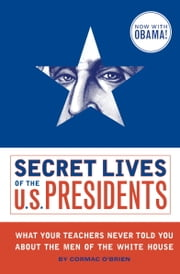 Secret Lives of the U.S. Presidents ebook by Cormac O'Brien,Monika Suteski
