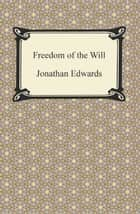 Freedom of the Will ebook by Jonathan Edwards