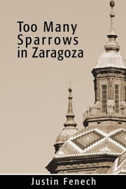 Too Many Sparrows in Zaragoza ebook by Justin Fenech