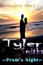 Tyler Smiths: Prom's Night ebook by Daniel Olas