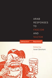 Arab Responses to Fascism and Nazism - Attraction and Repulsion ebook by Israel Gershoni