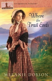 Where the Trail Ends: The Oregon Trail ebook by Melanie Dobson