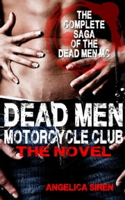 Dead Men Motorcycle Club – The Novel (Motorcycle Club Romance) ebook by Angelica Siren