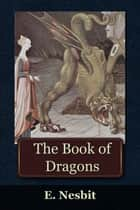 The Book of Dragons ebook by Edith Nesbit