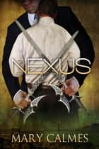 Nexus ebook by Mary Calmes