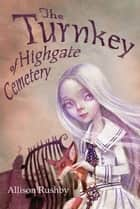 The Turnkey of Highgate Cemetery ebook by Allison Rushby