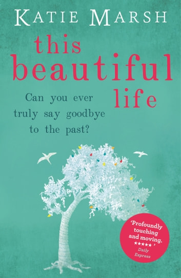 This Beautiful Life: the emotional and uplifting novel from the #1 bestseller ebook by Katie Marsh