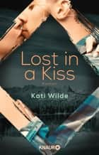 Lost in a Kiss - Roman eBook by Kati Wilde, Karla Lowen