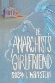 The Anarchist's Girlfriend ebook by Susan I. Weinstein