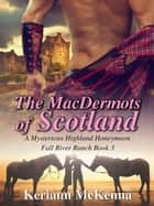 The MacDermots of Scotland - Fall River Ranch, #3 ebook by Keriann McKenna