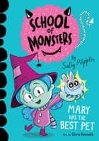 Mary Has the Best Pet - School of Monsters #1 ebook by Sally Rippin, Chris Kennett