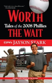 Worth the Wait: Tales of the Phillies 2008 Championship Season ebook by Stark, Jayson