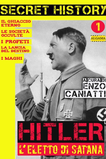 Hitler, l'eletto di Satana - Secret History n.1 ebook by Enzo Caniatti
