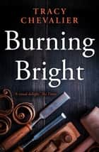 Burning Bright ebook by Tracy Chevalier
