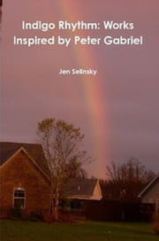 Indigo Rhythm: Works Inspired by Peter Gabriel ebook by Jen Selinsky