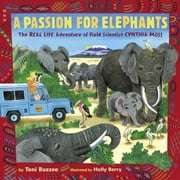 A Passion for Elephants - The Real Life Adventure of Field Scientist Cynthia Moss ebook by Toni Buzzeo,Holly Berry