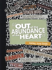Out of the Abundance of the Heart ebook by Ashley June Smith