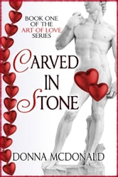 Carved In Stone - Book One of the Art of Love Series ebook by Donna McDonald