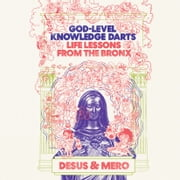 God-Level Knowledge Darts - Life Lessons from the Bronx audiobook by Desus & Mero