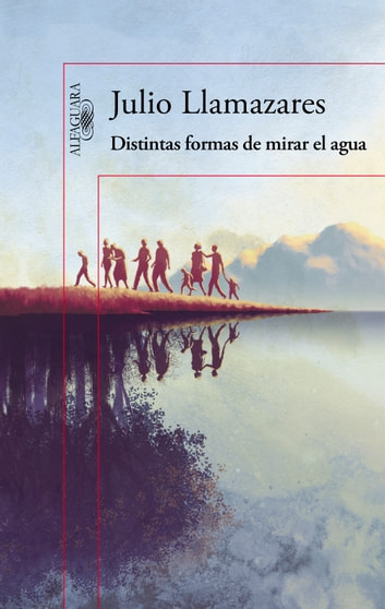 Distintas formas de mirar el agua ebook by Julio Llamazares