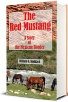 The Red Mustang (Illustrated) - A Story of the Mexican Border ebook by William O. Stoddard