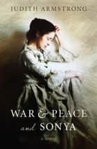 War & Peace and Sonya ebook by Judith Armstrong