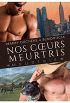 Nos cœurs meurtris eBook by Remmy Duchene, BLMorticia, Cassie Black