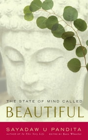 The State of Mind Called Beautiful ebook by Sayadaw U Pandita,Kate Wheeler,Venerable Vivekananda