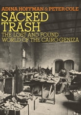 Sacred Trash - The Lost and Found World of the Cairo Geniza ebook by Adina Hoffman,Peter Cole