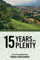 15 YEARS ARE PLENTY ebook by Roger Schlesinger