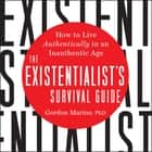 The Existentialist's Survival Guide - How to Live Authentically in an Inauthentic Age audiolibro by Gordon Marino