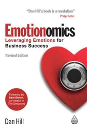 Emotionomics: Leveraging Emotions for Business Success ebook by Dan Hill